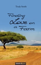 Finding Love on a Farm by Trudy Smith