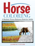 Horse Coloring: A Realistic Picture Reference Book for Adults by Jasmine Taylor