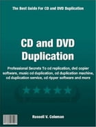 CD and DVD Duplication: Professional Secrets To cd replication, dvd copier software and music cd duplication by Russell V. Coleman