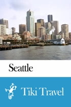 Seattle (USA) Travel Guide - Tiki Travel by Tiki Travel