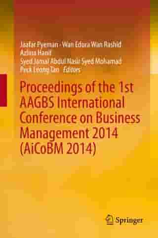 Proceedings of the 1st AAGBS International Conference on Business Management 2014 (AiCoBM 2014) by Jaafar Pyeman