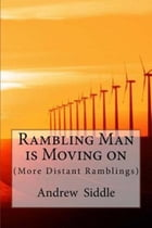 Rambling Man is Moving On: (More Distant Ramblings) by Andrew Siddle