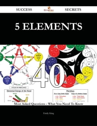 5 Elements 40 Success Secrets - 40 Most Asked Questions On 5 Elements - What You Need To Know