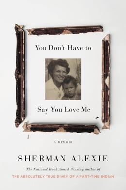 Book You Don't Have to Say You Love Me: A Memoir by Sherman Alexie