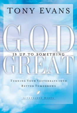 Book God Is Up to Something Great: Turning Your Yesterdays into Better Tomorrows by Tony Evans