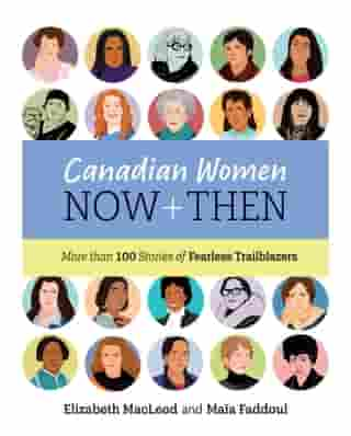 Canadian Women Now and Then: More than 100 Stories of Fearless Trailblazers by Elizabeth MacLeod