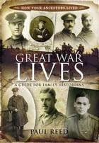Great War Lives: A Guide for Family Historians by Reed, Paul