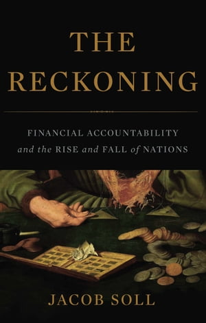 The Reckoning Financial Accountability and the Rise and Fall of Nations