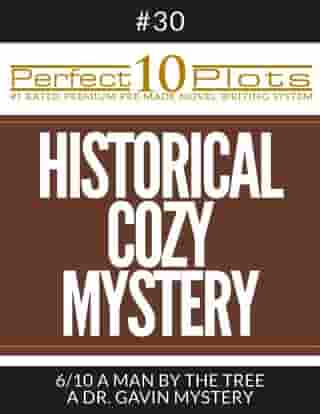"""Perfect 10 Historical Cozy Mystery Plots #30-6 """"A MAN BY THE TREE – A DR. GAVIN MYSTERY"""": Premium Pre-Made Novel Writing Template System"""