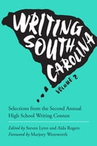Writing South Carolina, Volume 2: Selections from the Second Annual High School Writing Contest by Steven Lynn