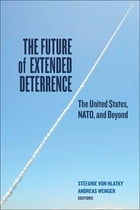 The Future of Extended Deterrence: The United States, NATO, and Beyond