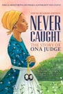Never Caught, the Story of Ona Judge Cover Image