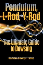 Pendulum, L-Rod, Y-Rod: The Ultimate Guide To Dowsing by Barbara Dowdy-Trabke