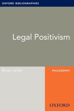 Book Legal Positivism: Oxford Bibliographies Online Research Guide by Brian Leiter