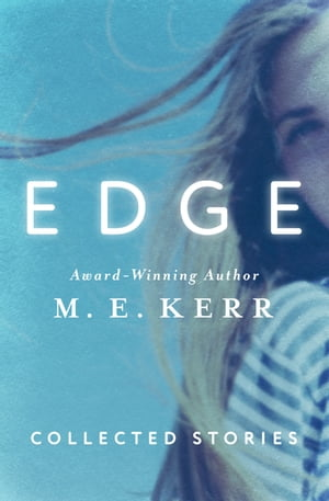 Edge: Collected Stories by M. E. Kerr
