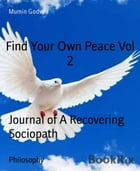Find Your Own Peace Vol 2: Journal of A Recovering Sociopath by Mumin Godwin