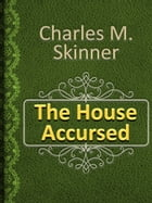 The House Accursed by Charles M. Skinner