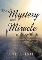 The Mystery and Miracle of New Birth by Uche C Ekeh