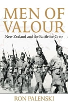 Men of Valour: New Zealand and the Battle for Crete by Ron Palenski