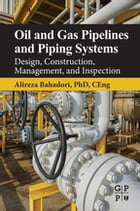 Oil and Gas Pipelines and Piping Systems: Design, Construction, Management, and Inspection by Alireza Bahadori