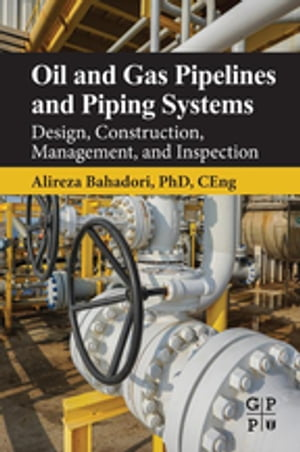 Oil and Gas Pipelines and Piping Systems Design,  Construction,  Management,  and Inspection