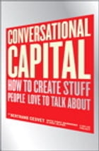 Conversational Capital: How to Create Stuff People Love to Talk About by Bertrand Cesvet