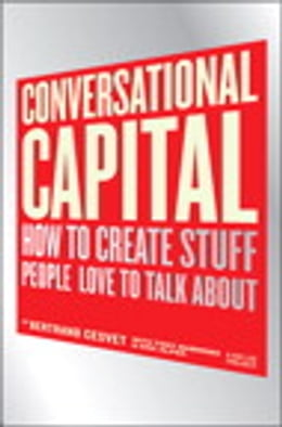 Book Conversational Capital: How to Create Stuff People Love to Talk About by Bertrand Cesvet