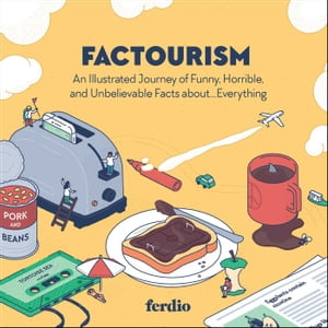 Factourism: An Illustrated Journey of Funny, Horrible, and Unbelievable Facts about…Everything