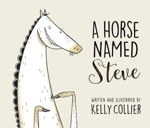 A Horse Named Steve by Kelly Collier
