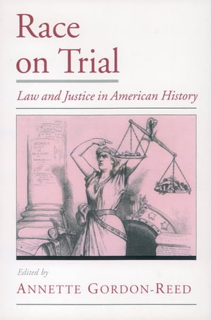 Race on Trial Law and Justice in American History