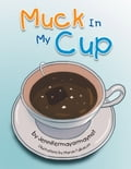 Muck in My Cup f8d7a04c-d61a-4854-927d-24276a8342c5