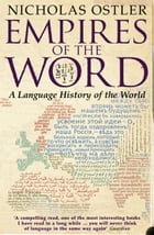 Empires of the Word: A Language History of the World by Nicholas Ostler