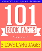 The 5 Love Languages - 101 Amazing Facts You Didn't Know: #1 Fun Facts & Trivia Tidbits by G Whiz