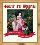 Get It Ripe: A Fresh Take on Vegan Cooking and Living by Jae Steele