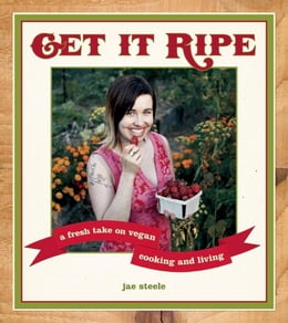 Book Get It Ripe: A Fresh Take on Vegan Cooking and Living by Jae Steele