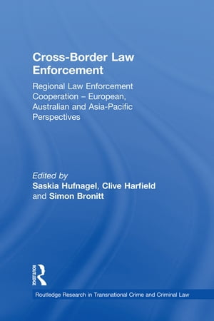 Cross-Border Law Enforcement Regional Law Enforcement Cooperation ? European,  Australian and Asia-Pacific Perspectives