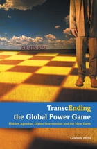 TranscEnding the Global Power Game: Hidden Agendas, Divine Intervention, and the New Earth by Armin Risi