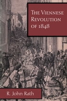 The Viennese Revolution of 1848 by R. John Rath