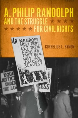Book A. Philip Randolph and the Struggle for Civil Rights by Cornelius L. Bynum