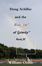 Doug Achilles and the Rainbow of Gravity by William Olson