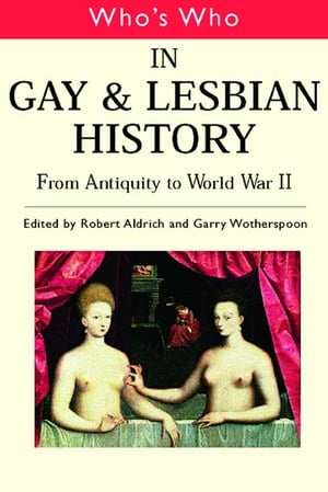 Who's Who in Gay and Lesbian History Vol.1 From Antiquity to the Mid-Twentieth Century