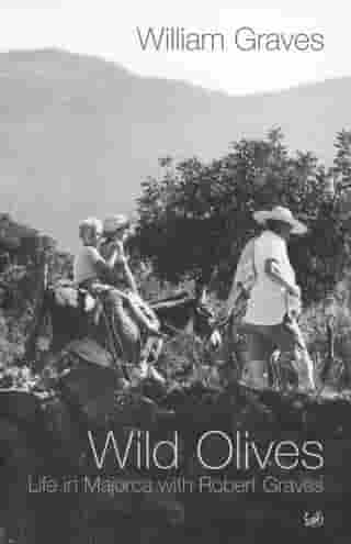 Wild Olives: Life in Majorca With Robert Graves by William Graves