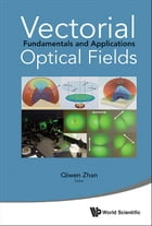 Vectorial Optical Fields: Fundamentals and Applications by Qiwen Zhan