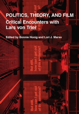 Book Politics, Theory, and Film: Critical Encounters with Lars von Trier by Bonnie Honig