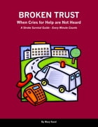 Broken Trust - When Cries For Help Are Not Heard: A Stroke Survival Guide - Every Minute Counts by Mary Karol