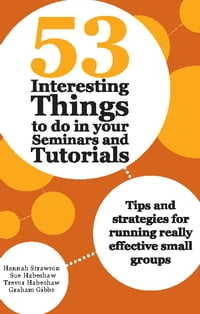 53 Interesting Things to do in your Seminars and Tutorials: Tips and strategies for running really…