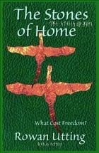 The Stones of Home: What Cost Freedom? by Rowan Utting