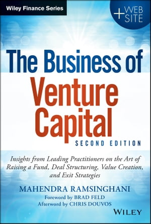 The Business of Venture Capital: Insights from Leading Practitioners on the Art of Raising a Fund, Deal Structuring, Value Creation,  by Mahendra Ramsinghani