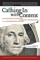 Cashing In With Content: How Innovative Marketers Use Digital Information to Turn Browsers into Buyers by David Meerman Scott