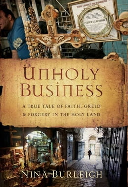 Book Unholy Business: A True Tale of Faith, Greed and Forgery in the Holy Land by Nina Burleigh